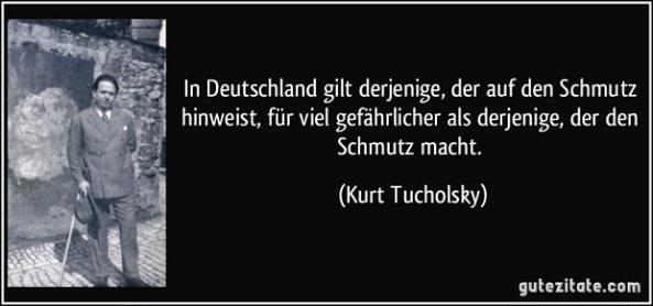 zitat-in-deutschland-gilt-derjenige-der-auf-den-schmutz-hinweist-fur-viel-gefahrlicher-als-derjenige-kurt-tucholsky-207772