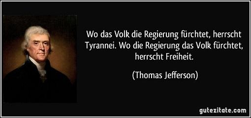 zitat-wo-das-volk-die-regierung-furchtet-herrscht-tyrannei-wo-die-regierung-das-volk-furchtet-thomas-jefferson-262773